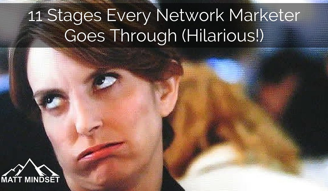 11 Stages Every Network Marketer Goes Through (Hilarious)