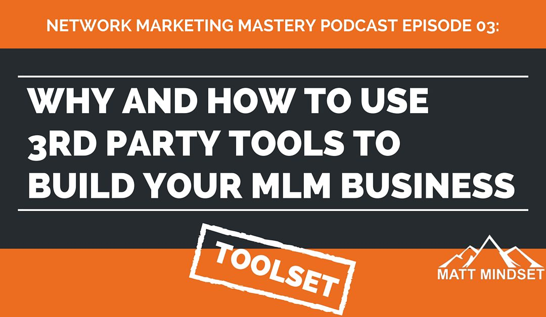 03: Why and How to Use 3rd Party Tools to Build Your MLM Business