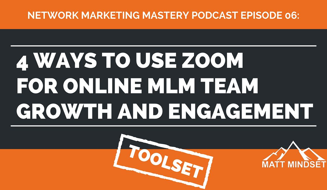 06: 4 Ways to use Zoom For Online MLM Team Growth and Engagement