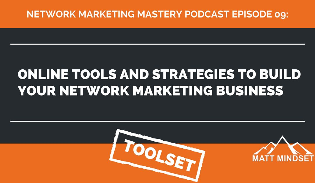 09: Online Tools and Strategies to Build Your Network Marketing Business