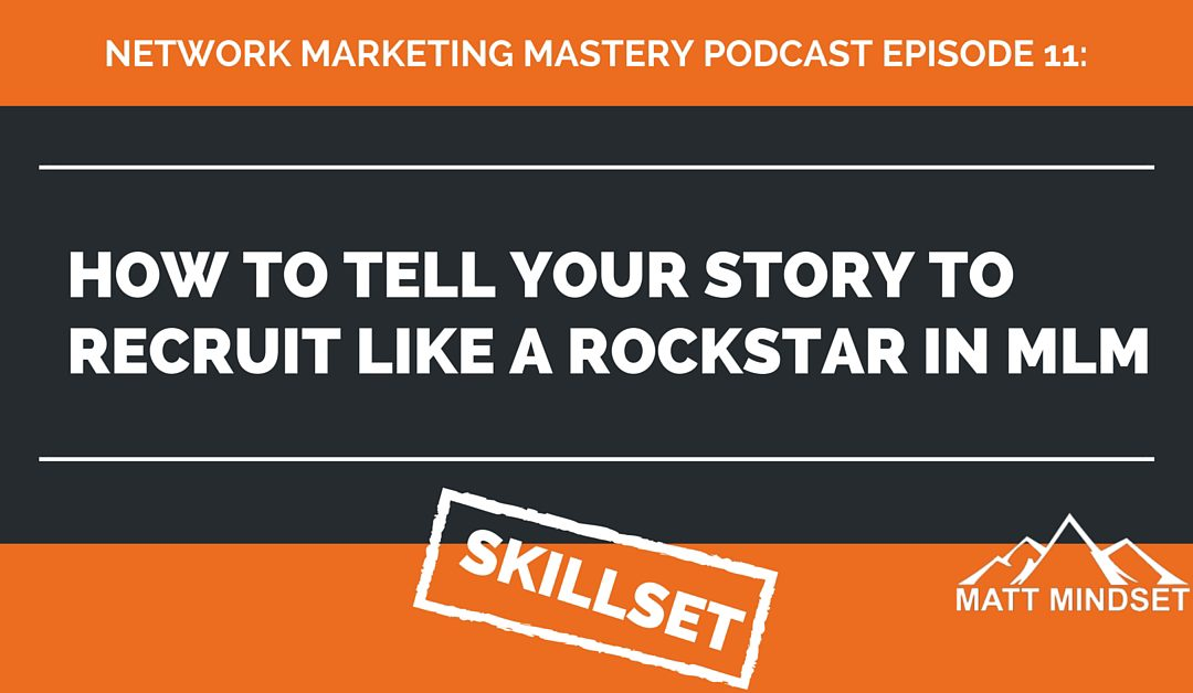 11: How to Tell Your Story to Recruit Like a Rockstar in MLM