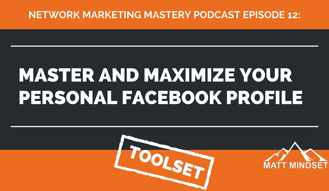 12: Master and Maximize Your Personal Facebook Profile
