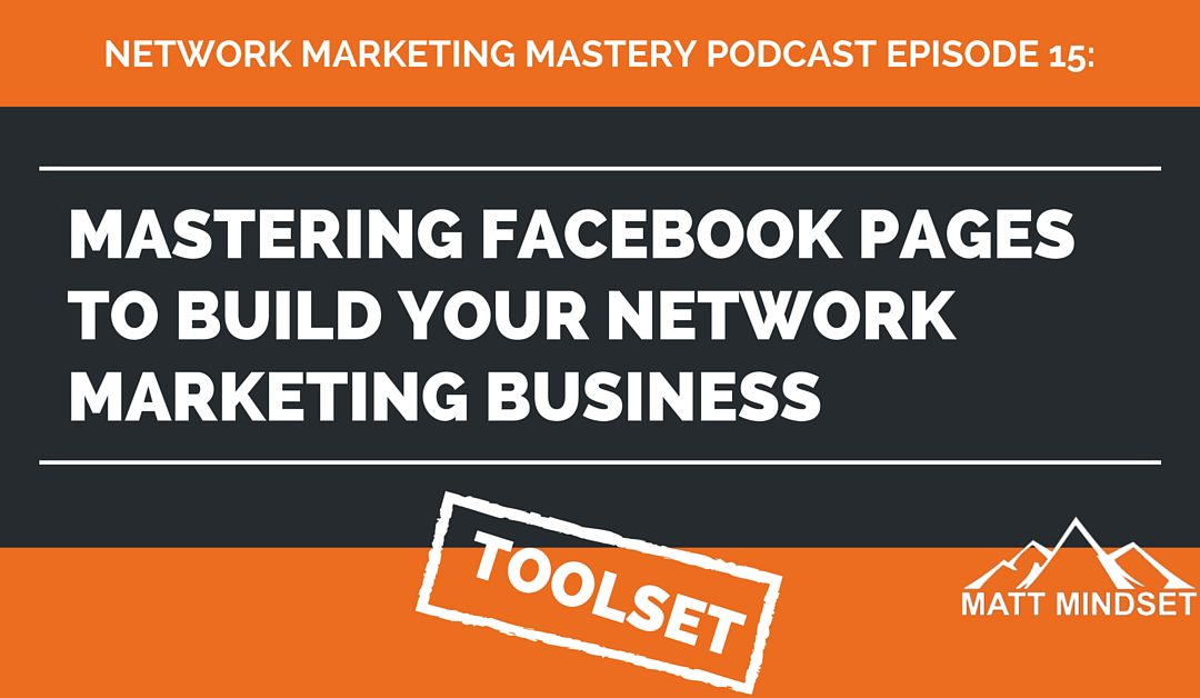 15: Mastering Facebook Pages to Build Your Network Marketing Business