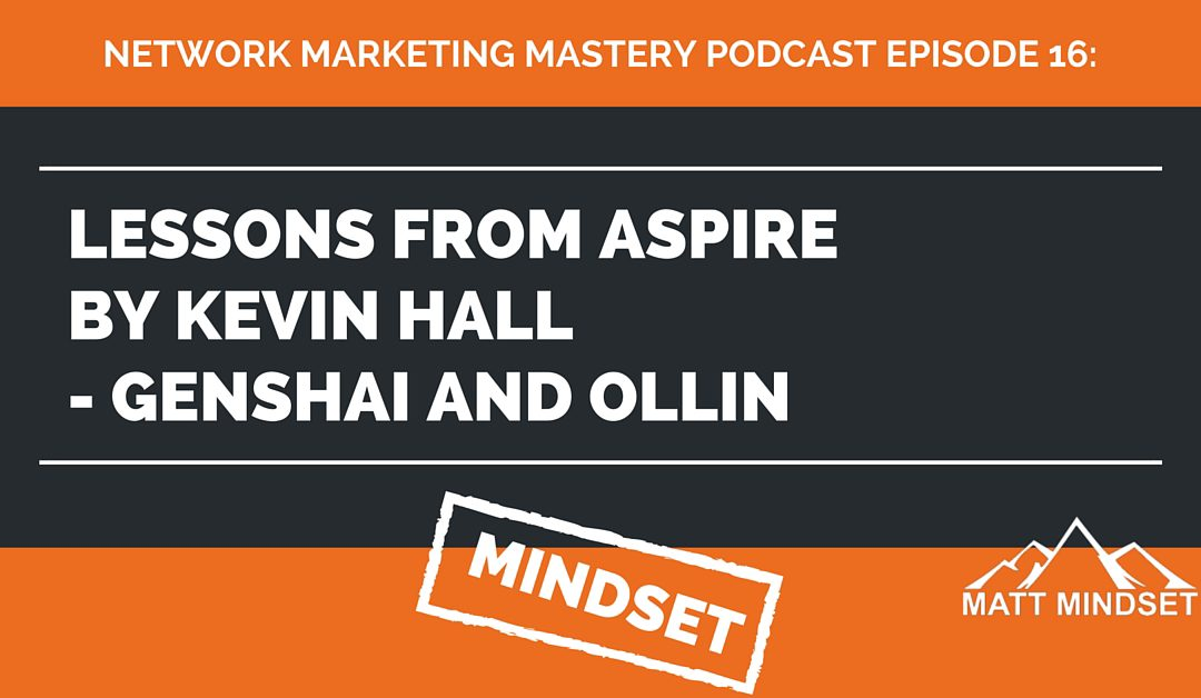 16: Lessons From Aspire by Kevin Hall – Genshai and Ollin