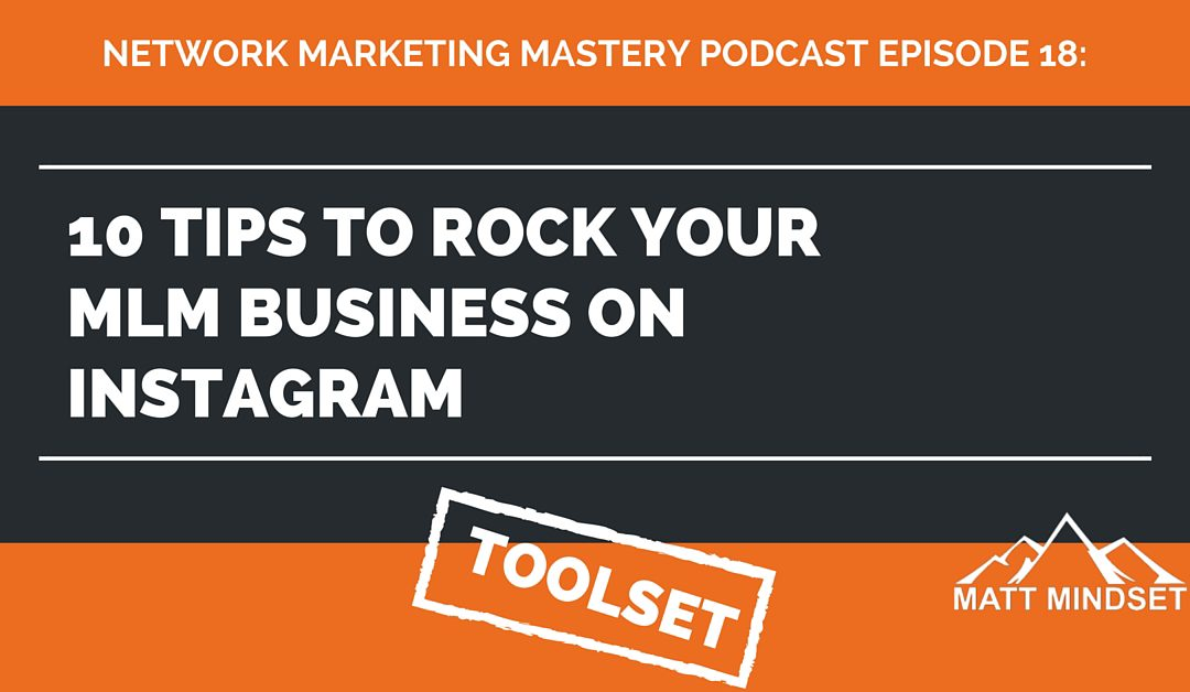 18: 10 Tips to Rock Your MLM Business on Instagram