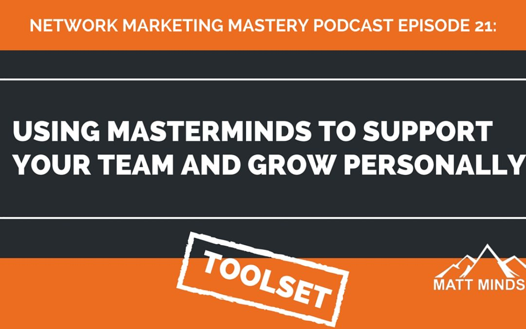 21: Using Masterminds to Support Your Team and Grow Personally