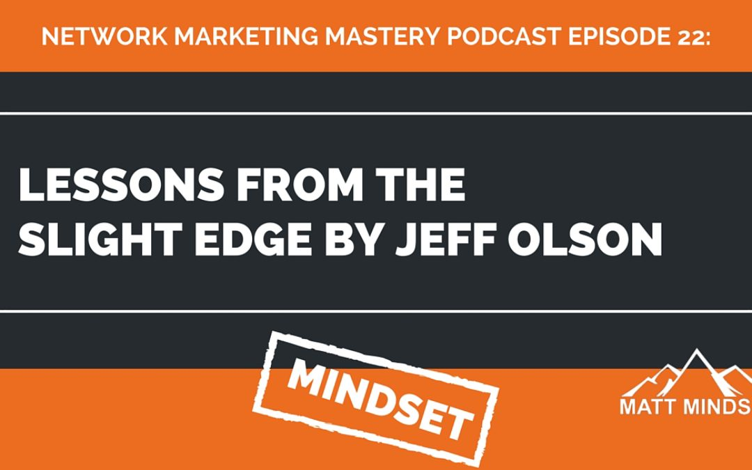 22: Lessons From The Slight Edge by Jeff Olson