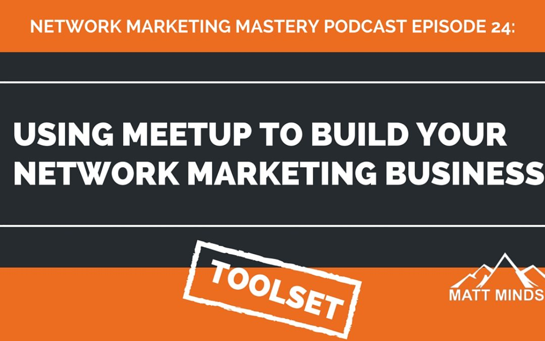 24: Using Meetup To Build Your Network Marketing Business