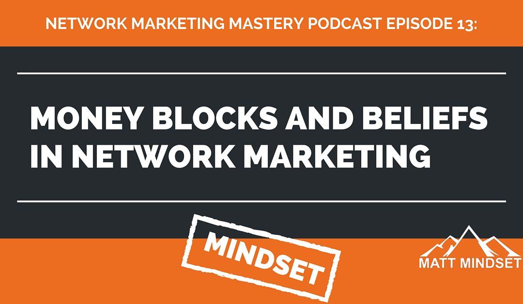 13: Money Blocks and Beliefs in Network Marketing