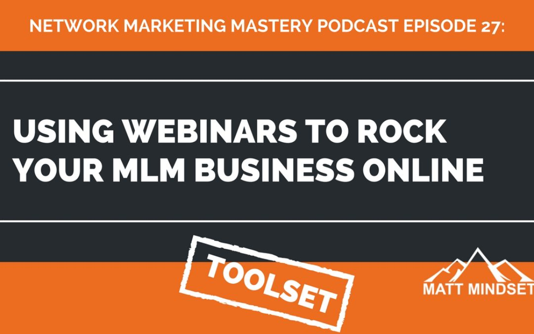 27: Using Webinars To Rock Your MLM Business Online