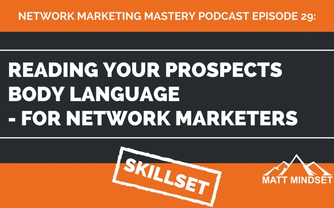 29: Reading Your Prospects Body Language – For Network Marketers