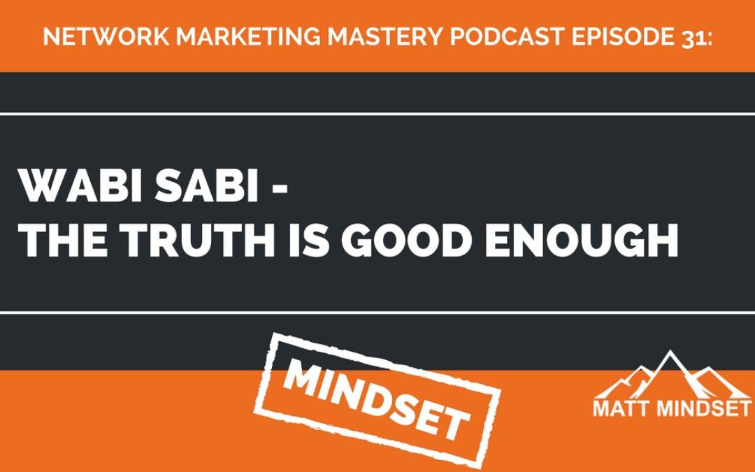 31: Wabi Sabi – The Truth Is Good Enough