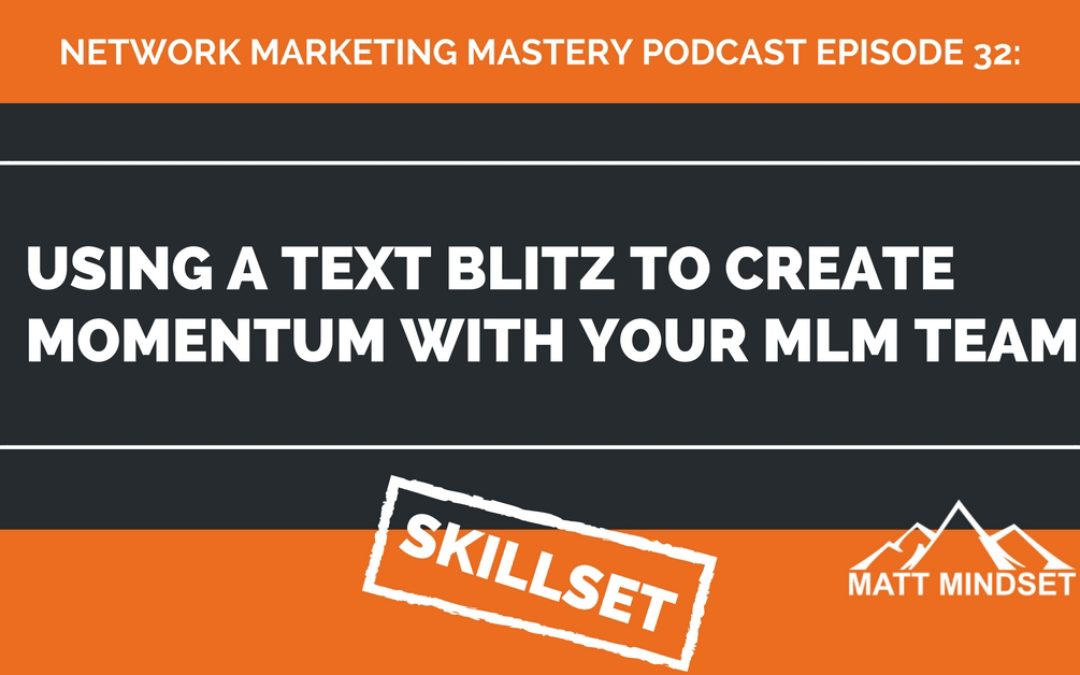 32: Using a Text Blitz to Create Momentum With Your MLM Team