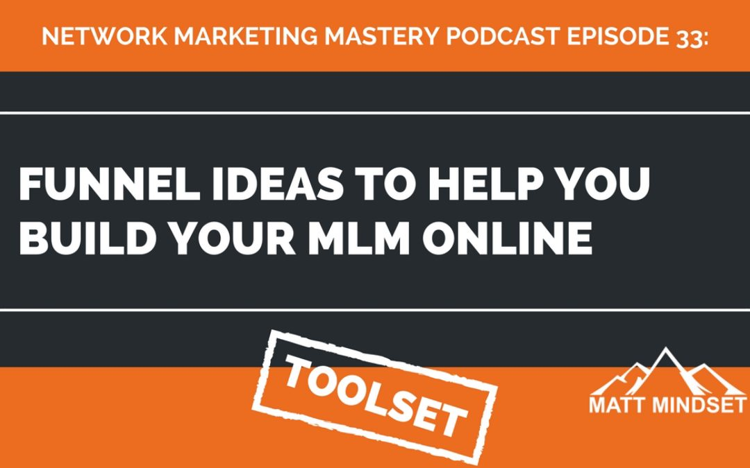 33: Funnel Ideas to Help You Build Your MLM Online