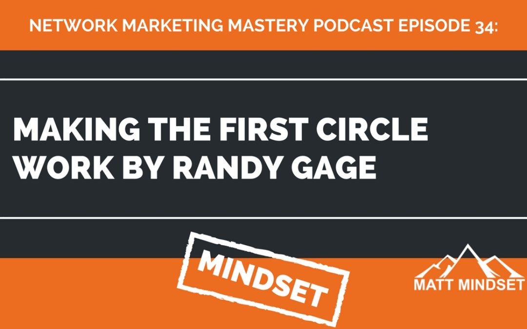 34: Making the First Circle Work by Randy Gage – Review and 7 Top Lessons Learned