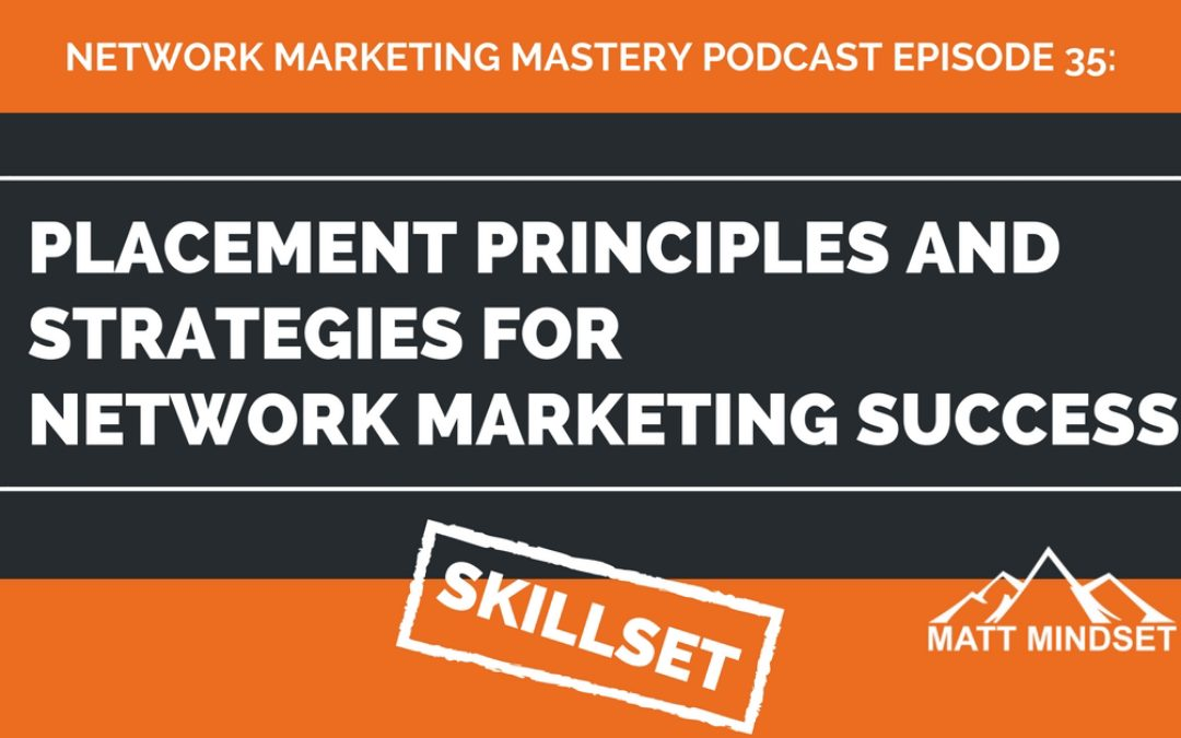 35: Placement Principles and Strategies For Network Marketing Success