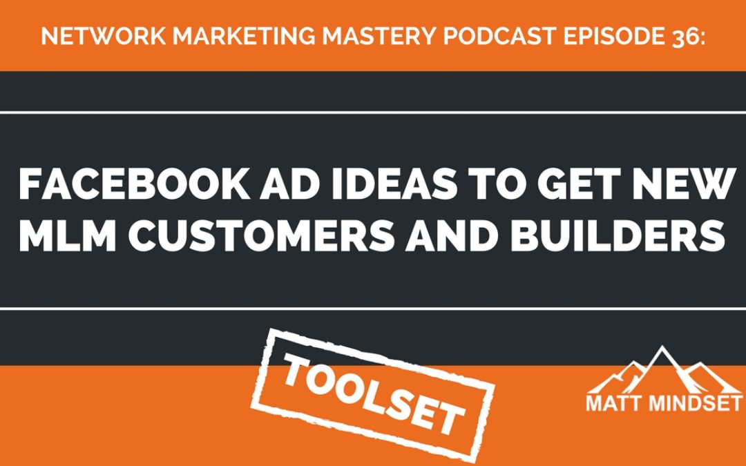 36: Facebook Ad Ideas to Get New MLM Customers and Builders
