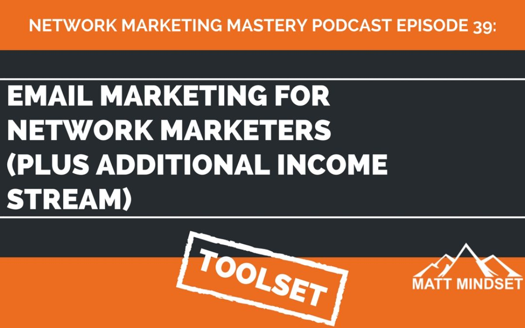39: Email Marketing For Network Marketers (plus additional income stream)