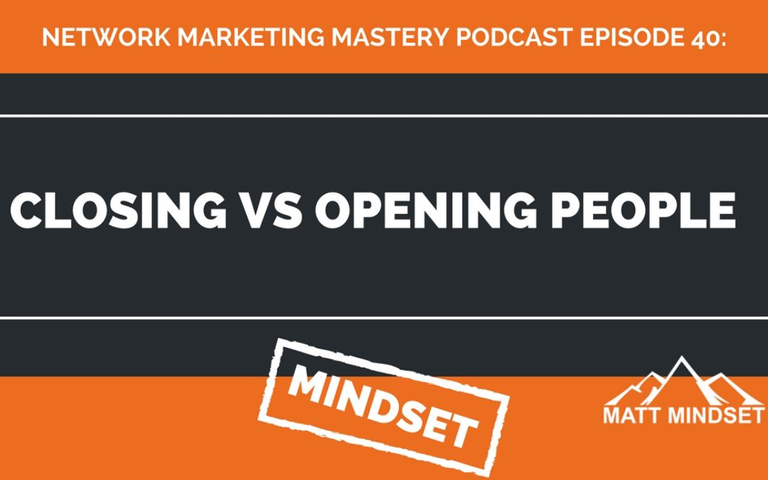 40: Closing vs Opening People