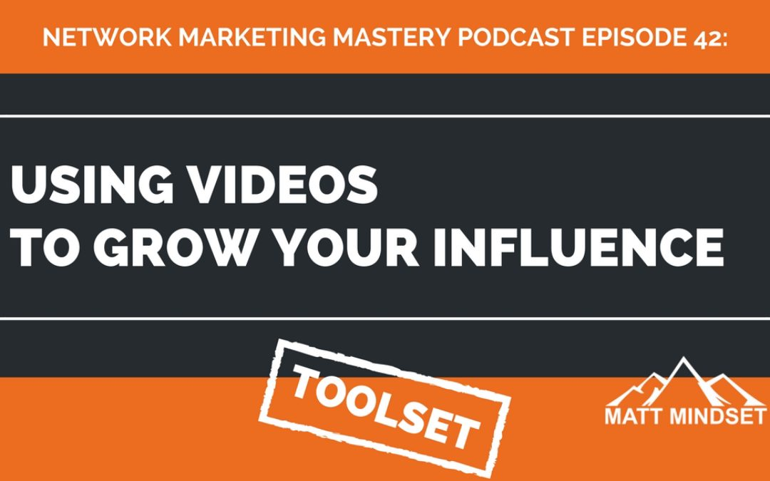 42: Using Videos to Grow Your Influence and Network Marketing Business