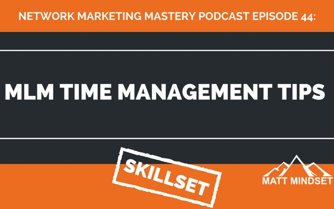 44: MLM Time Management Tips