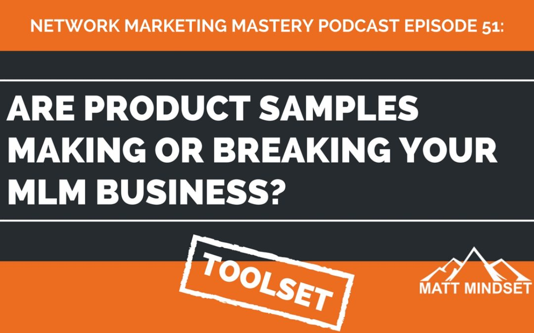 51: Are Product Samples Making or Breaking Your MLM Business?