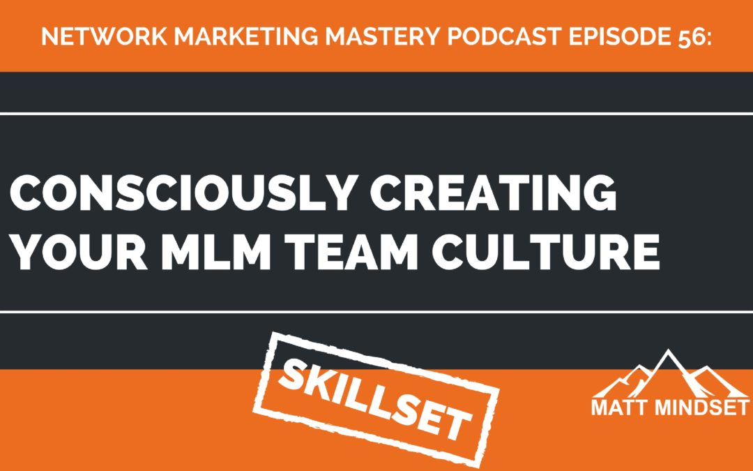 56: Consciously Creating Your MLM Team Culture