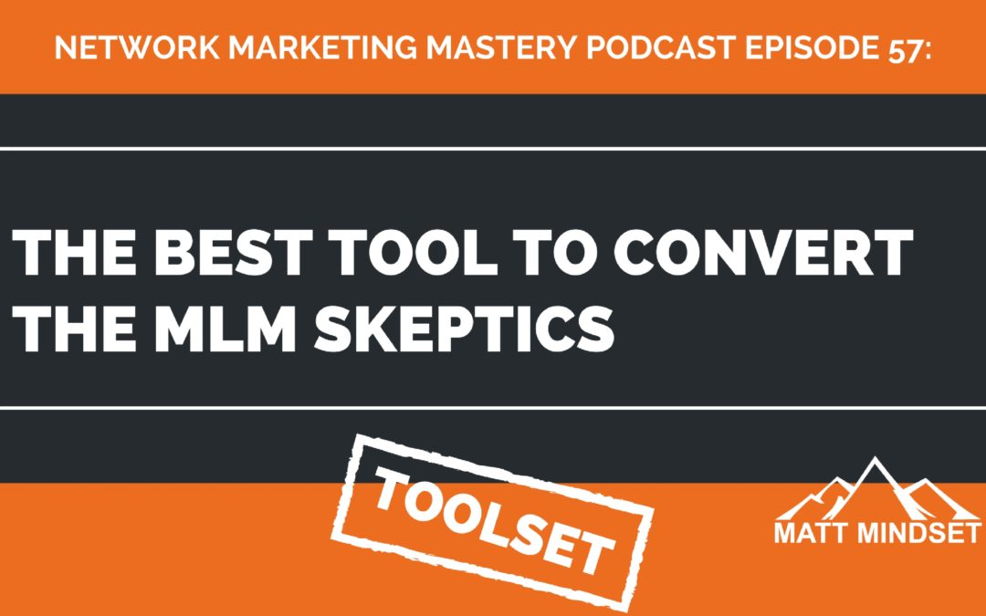 57: The Best Tool to Convert The MLM Skeptics
