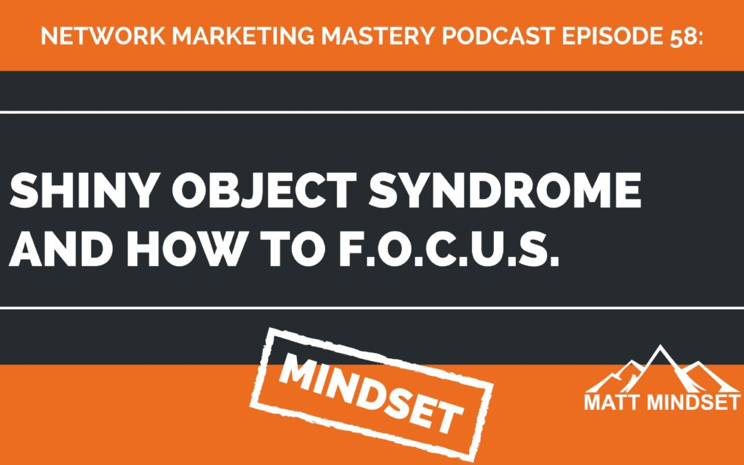 58: Shiny Object Syndrome and How to F.O.C.U.S.