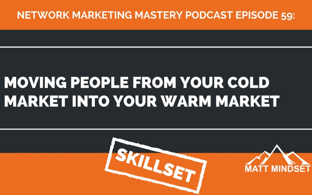 59: Moving People From Your Cold Market Into Your Warm Market