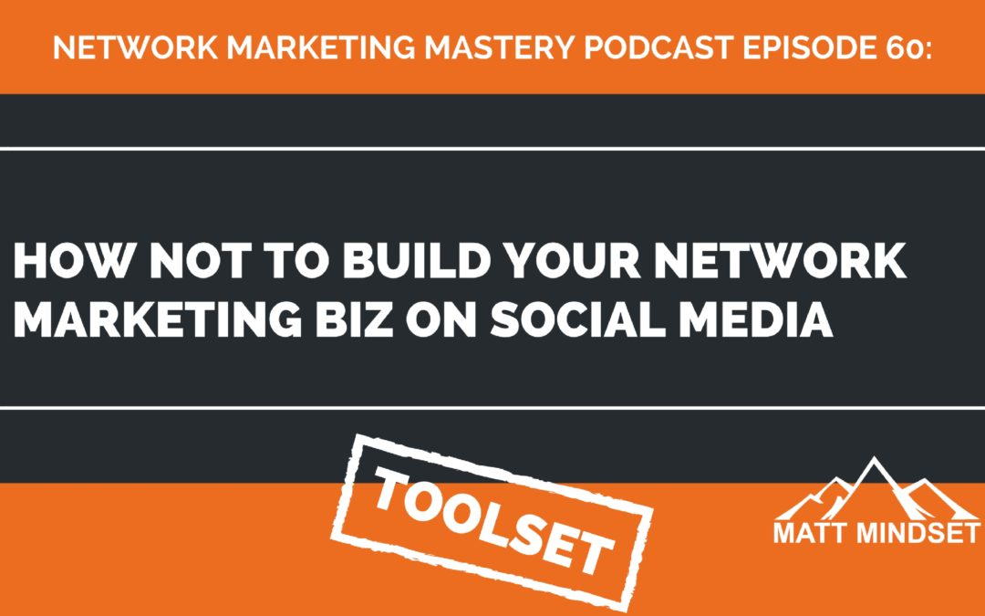 60: How NOT to Build Your Network Marketing Biz on Social Media