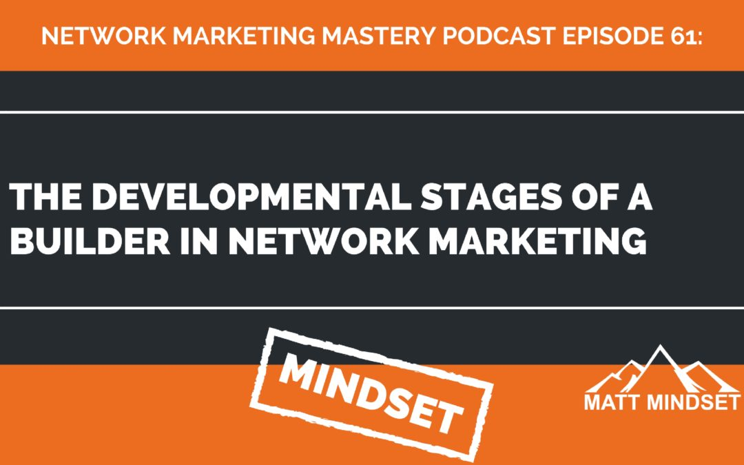 61: The Developmental Stages of a Builder in Network Marketing