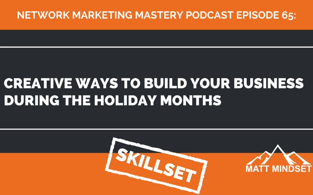 65: Creative Ways to Build Your Business During the Holiday Months