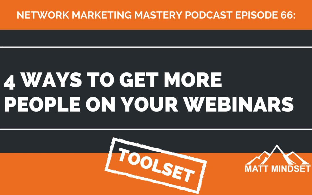 66: 4 Ways to Get More People On Your Webinars