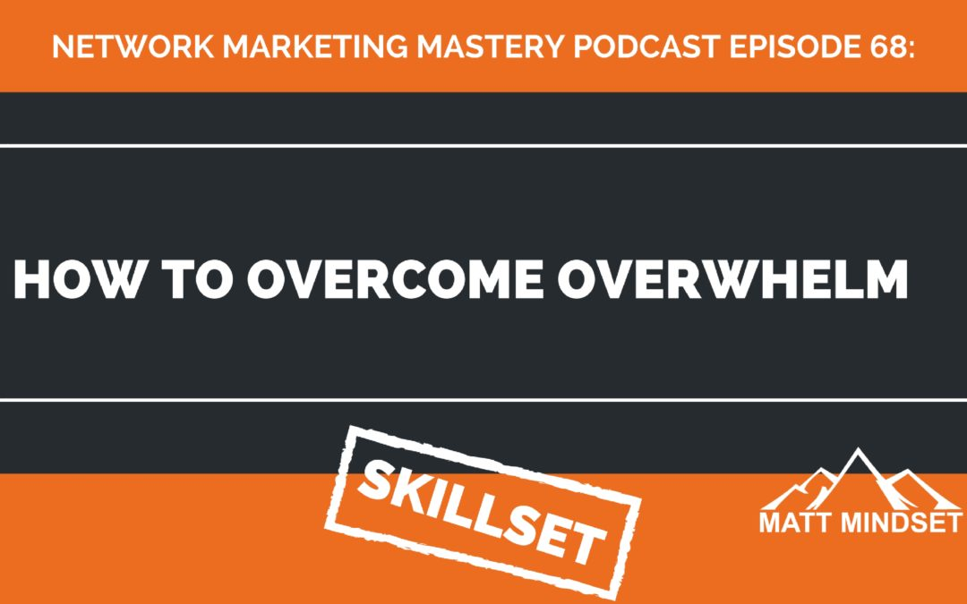 68: How to Overcome Overwhelm