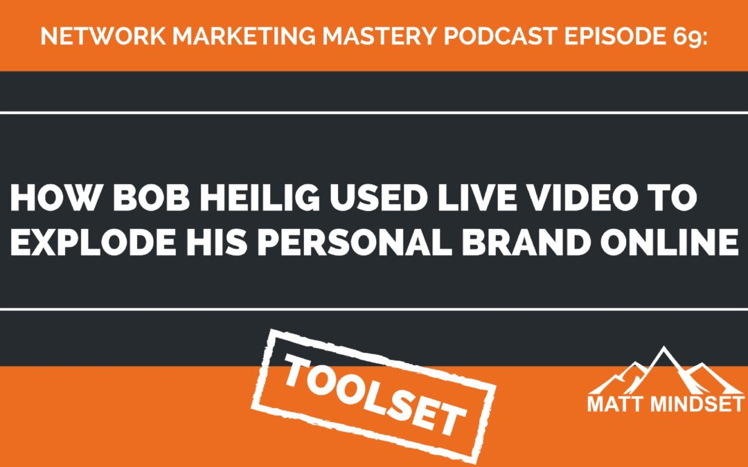 69: How Bob Heilig Used Live Video to Explode His Personal Brand Online