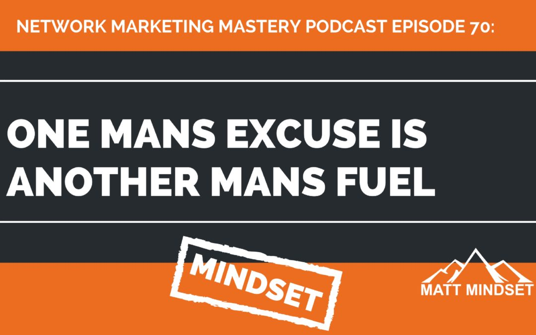 70: One Mans Excuse is Another Mans Fuel