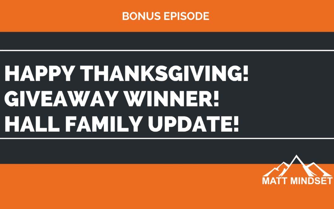 Bonus Episode: Happy Thanksgiving / Giveaway Winner! / Hall Family Update
