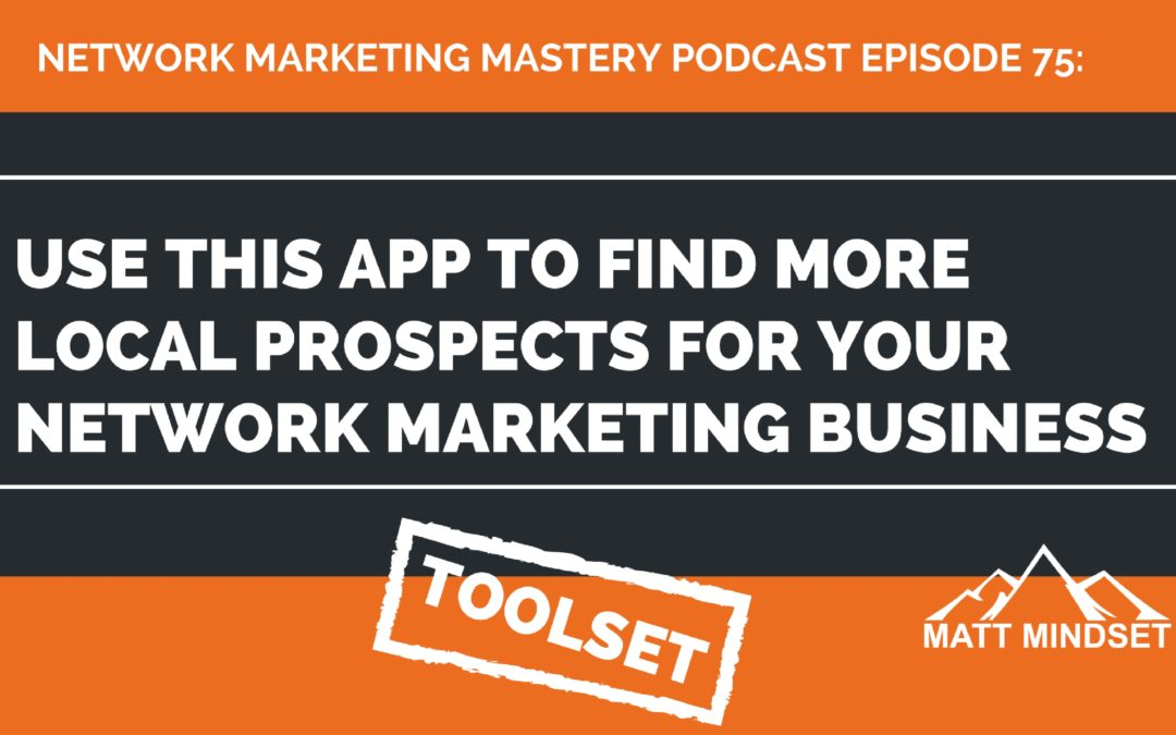 75: Use This App to Find More Local Prospects For Your Network Marketing Business
