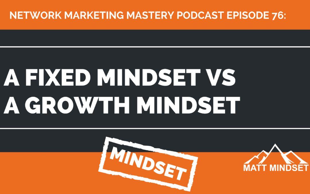 76: A Fixed Mindset vs A Growth Mindset