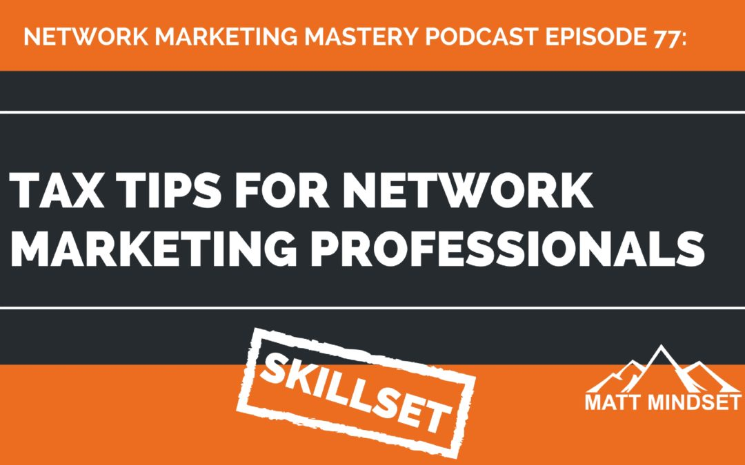 77: Tax Tips For Network Marketing Professionals