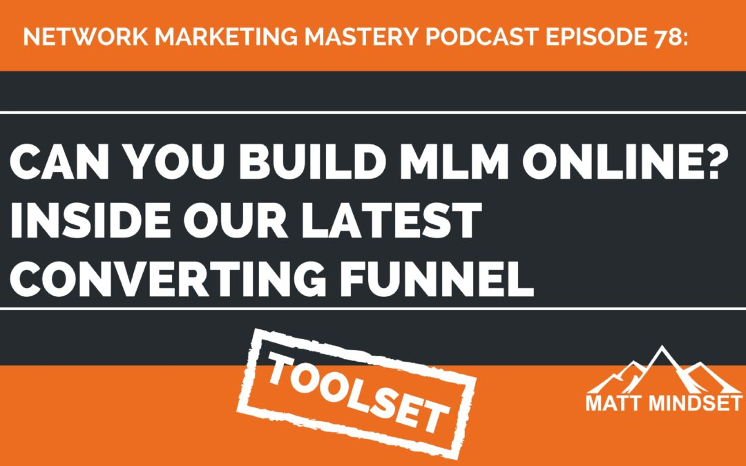 78: Can You Build MLM Online? Inside Our Latest Converting Funnel