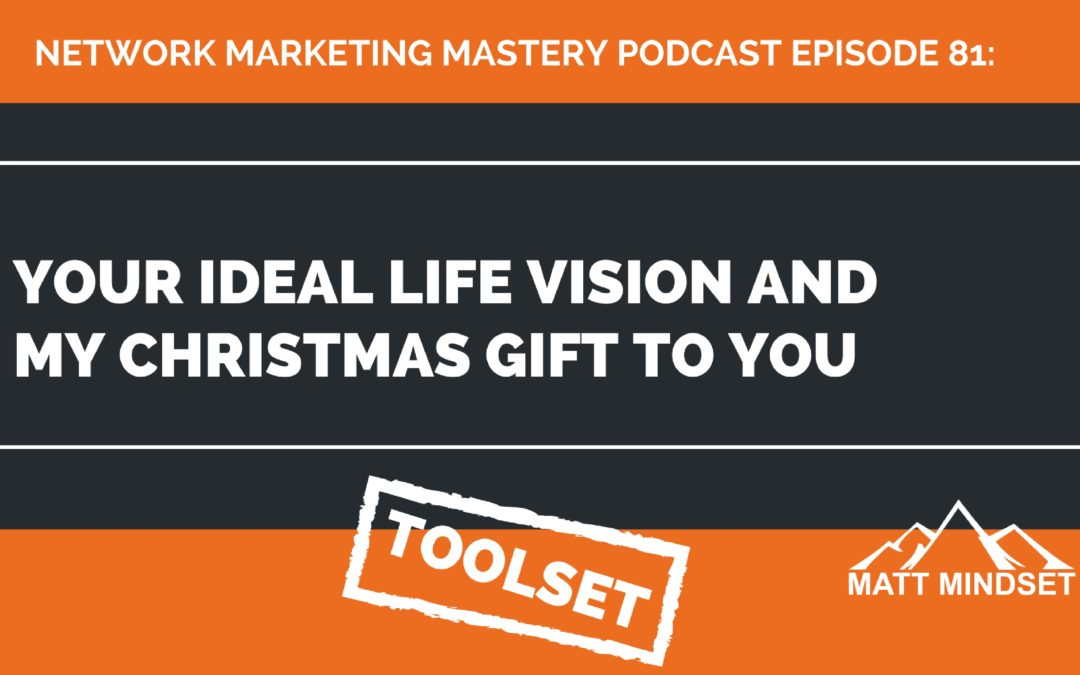 81: Your Ideal Life Vision and My Christmas Gift to You