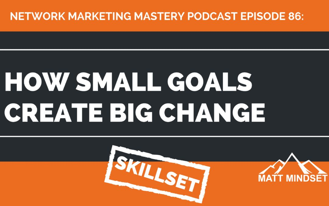 86: How Small Goals Create Big Change