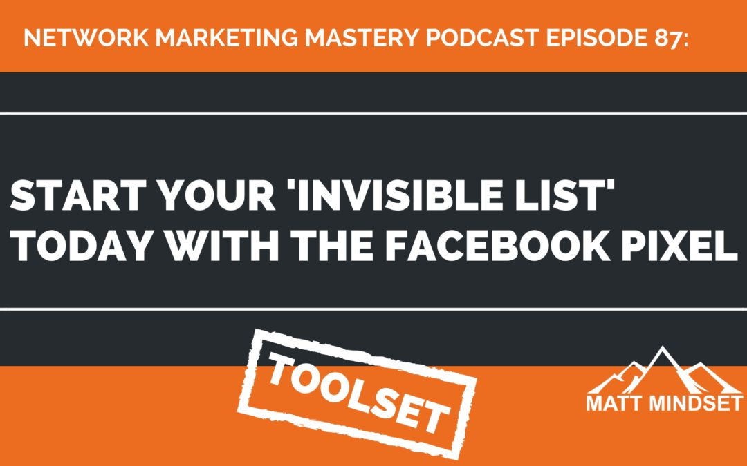 87: Start Your 'Invisible List' Today With the Facebook Pixel