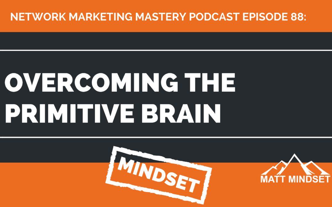 88: Overcoming the Primitive Brain