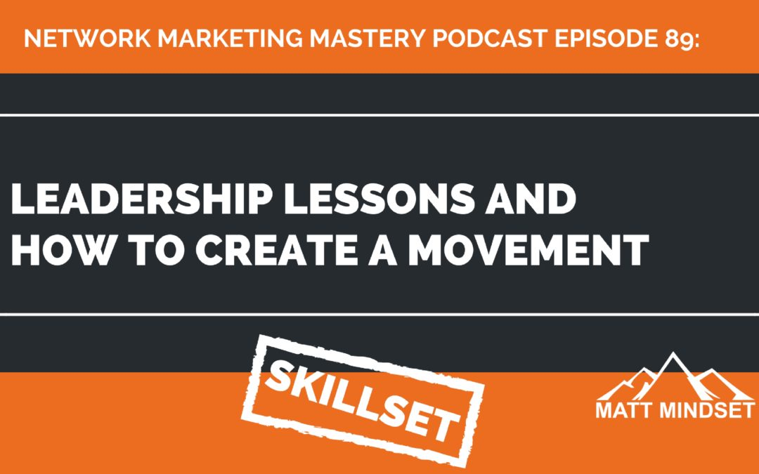 89: Leadership Lessons and How to Create a Movement
