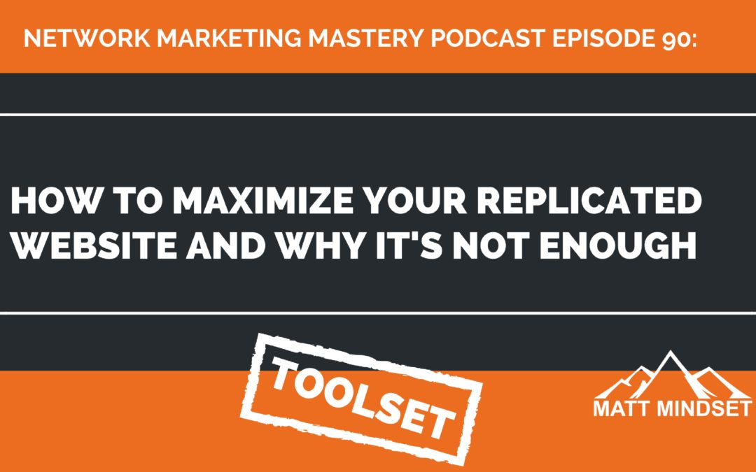 90: How to Maximize Your Replicated Website and Why It's Not Enough