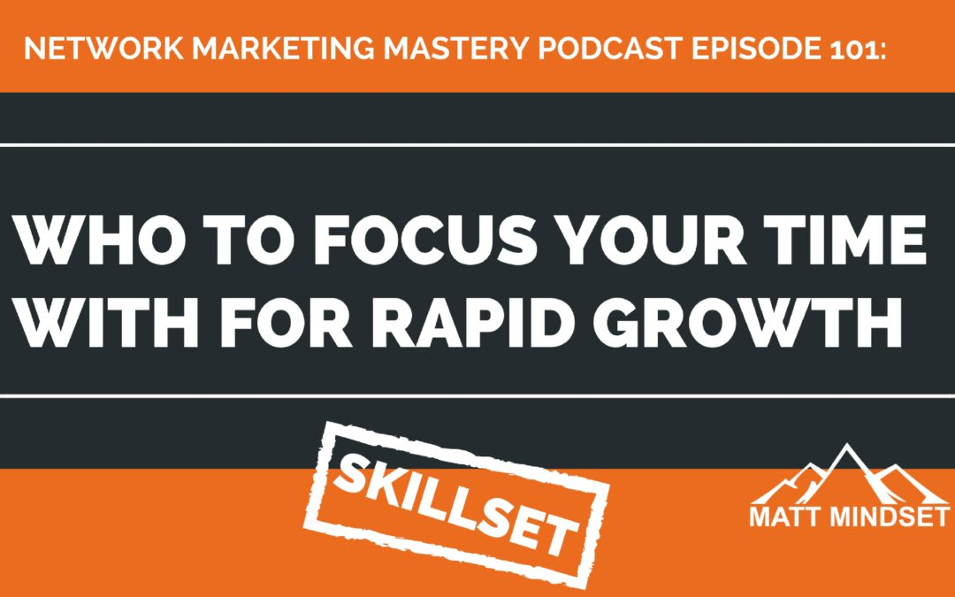 101: Who to Focus Your Time With For Rapid Growth