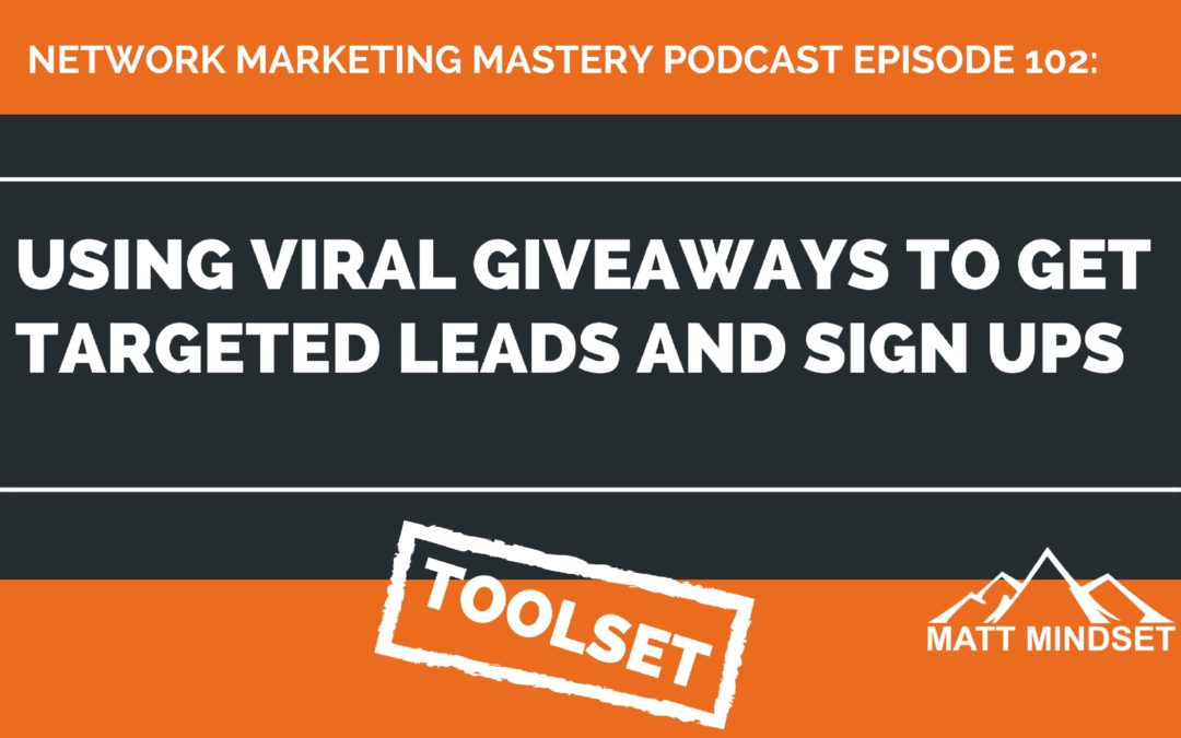 102: Using Viral Giveaways to Get Targeted Leads And Sign Ups
